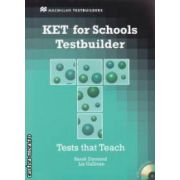 KET for Schools Testbuilder + 2 CD ( editura: Macmillan, autori: Sarah Dymond, Liz Gallivan ISBN 978-0-2304-0711-4 )