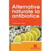 Alternative naturale la antibiotice ( editura : Niculescu , autor : Christopher Vasey ISBN 978-973-748-215-0 )
