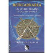 Reincarnarea - Un studiu privind evolutia umana : invierea corpului si reincarnarea sufletului ( editura : Pro Dao , autor : Theophile Pascal ISBN 978-606-92997-8-4 )