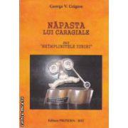 Napasta lui Caragiale sau Neimplinitele iubiri ( editura : Proxima , autor : George V . Grigore ISBN 978-606-8357-12-6 )