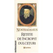 Retete de incropit dulceturi ( editura : Paideia , Nostradamus , trad . : Radu Lungu ISBN 978-973-596-766-6 )