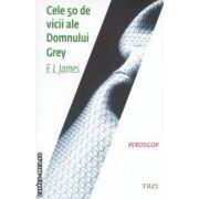 Cele 50 de vicii ale domnului Grey ( editura : Trei , autor : E L James ISBN 978-973-707-663-2 )