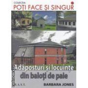 Poti face si singur - Adaposturi si locuinte din baloti de paie ( editura : M . A . S . T . , autor : Barbara Jones ISBN 978-606-649-017-7 )