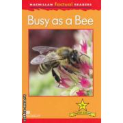 Macmillan Factual Readers: Busy as a Bee: Level 1+ ( editura: Macmillan, autor: Louise P. Caroll ISBN 978-0-230-43205-5 )