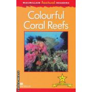 Macmillan factual Readers: Colourful Coral Reefs: Level 1+ ( editura: Macmillan, autor: Thea Feldman ISBN 978-0-230-43201-7 )