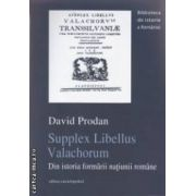 Supplex Libellus Valachorum - Din istoria formarii natiunii romane ( editura : Enciclopedica , autor : David Prodan ISBN 978-973-45-0433-09 )