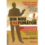 Din nou nefumator ( editura : Teocora , autor : Gabriel Moinescu ISBN 978-606-632-133-4 )