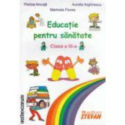 Educatie pentru sanatate clasa a III - a ( editura: Stefan, autori: Florica Ancuta, Marinela Florea, Aurelia Arghirescu ISBN 978-973-7837-37-0 )