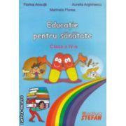Educatie pentru sanatate clasa a IV - a ( editura : Stefan , autori : Florica Ancuta , Marinela Florea , Aurelia Arghirescu ISBN 978-973-7837-75-2 )