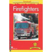 Macmillan factual Readers: Firefighters: Level 3+ ( editura: Macmillan, autor: Chris Oxlade ISBN 978-0-230-43217-8 )