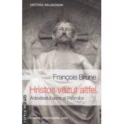 Hristos vazut altfel. Adevaratul sens al Patimilor ( editura: Univers Enciclopedic Gold, autor: Francois Brune ISBN 978-606-8358-68-0 )