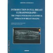 INTRODUCTION IN FULL BREAST ULTRASONOGRAPHY - THE UNIQUE INTEGRATED ANATOMICAL APPROACH OF BREAST IMAGING ( Editura : Sitech , autor : Aristida Georgescu ISBN 9786061129195 )
