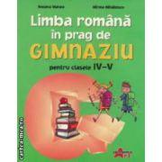 Limba romana in prag de gimnaziu pentru clasele IV - V ( editura : Akademos Art , autori : Roxana Manea , Mirela Mihailescu ISBN 978-606-8336-39-8 )