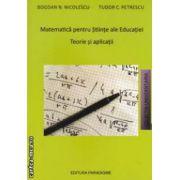 Matematica pentru Stiinte ale Educatiei Teorie si aplicatii ( editura: Paradigme, autori: Bogdan N. Nicolescu, Tudor C. Petrescu ISBN 9789737654632 )