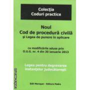 Noul Cod de procedura civila si Legea de punere in aplicare cu modificari aduse prin O . U . G . nr . 4 din 30 ianuarie 2013 ( editura : Morosan , ISBN 978-606-8033-80-8 )