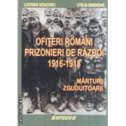 Ofiterii romani prizonieri de razboi 1916 - 1918 - Marturii zguduitoare ( editura : Sitech , autori : Luchian Deaconu , Otilia Gherghe ISBN 978-606-11-0752-0 )