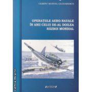 Operatiile aero - navale in anii celui de - al doilea razboi mondial ( editura : Sitech , autor : Olimpiu Manuel Glodarenco ISBN 978-606-11-3016-0 )