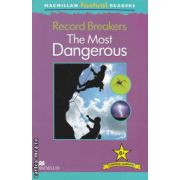 Macmillan factual Readers : Record Breakers : The Most Dangerous - Level 6+ ( editura : Macmillan , autor : Philip Steele ISBN 978-0-230-43233-8 )