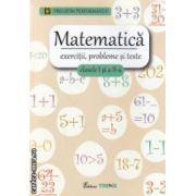 Matematica: exercitii, probleme si teste pentru clasele I si a II - a ( editura: Trend, autori: Alexandrina Dumitru, Viorel George Dumitru ISBN 978-606-8370-33-0 )