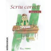 Scriu corect!: clasa a II - a ( editura: Trend, autori: Gabriela Chiorean, Mirela Rizea Patrascu ISBN 978-606-8370-27-9 )