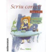 Scriu corect!: clasa a III - a ( editura: Trend, autori: Gabriela Chiorean, Mirela Rizea Patrascu ISBN 978-606-8370-28-6 )