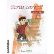Scriu corect!: clasa a IV - a ( editura: Trend, autori: Gabriela Chiorean, Mariana Caruntu, Silvia Parga ISBN 978-606-8370-29-3 )