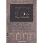 Ulfila : viata si doctrina lui ( editura : Enciclopedica , autor : Constantin Erbiceanu ISBN 978-973-45-0443-5 )