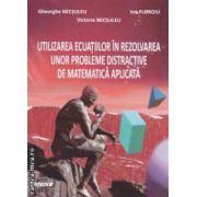 Utilizarea ecuatiilor in rezolvarea unor probleme distractive de matematica aplicata ( editura : Sitech , autori : Gheorghe Necsuleu , Victoria Necsuleu , Ion Floroiu ISBN 978-606-11-2465-7 )
