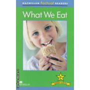 Macmillan factual Readers: What We Eat - Level 2+ ( editura: Macmillan, autor: Brenda Stones ISBN 978-0-230-43209-3 )