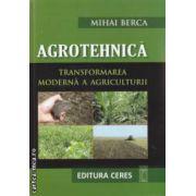 Agrotehnica - Transformarea moderna a agriculturii - contine CD ( editura: Ceres, autor: Mihai Berca ISBN 978-973-40-0899-5 )
