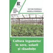 Cultura legumelor in sere, solarii si rasadnite ( editura: Ceres, autori: Victoria Popescu, Angela Popescu ISBN 978-973-40-0837-7 )
