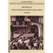 Colectivizarea in regiunea Bucuresti 1950 - 1962 ( editura : Institutul National pentru Studiul Totalitarismului , autor : Ion Balan ISBN 978-973-7861-61-0  )