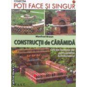 Poti face si singur - Constructii de caramida ( editura : M.A.S.T. , autor : Manfred Braun ISBN 978-606-649-018-4 )