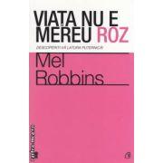 Viata nu e mereu roz : descoperiti - va latura puternica ! ( editura : Curtea Veche , autor : Mel Robbins ISBN 978-606-588-397-0 )