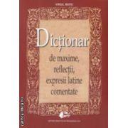 Dictionare de maxime, reflectii, expresii latine comentate ( editura: Didactica si Pedagogica, autor: Virgil Matei ISBN 978-973-30-3325-7 )