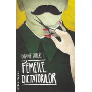 Femeile dictatorilor ( editura: Curtea Veche, autor: Diane Ducret ISBN 978-606-588-244-7 )