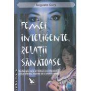 Femei inteligente , relatii sanatoase ( editura : For You , autor : Augusto Cury ISBN 9786066390316 )