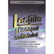 Lectiile si scopul sufletului - Un indrumar transmis prin channeling , despre motivul pentru care va aflati aici ( editura : For You , autor : Sonia Choquette ISBN 978-973-1701-99-8 )