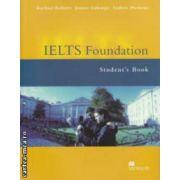 IELTS Foundation Student ' s Book ( editura: Macmillan, autori: Rachael Roberts, Joanne Gakonga, Andrew Preshous ISBN 978-1-4050-1392-5 )