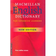 Macmillan English Dictionary for Advanced Learners - New Edition ( editura: Macmillan, ISBN 978-1-4050-2628-4 )