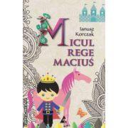 Micul rege Macius ( editura : Agora , autor : Ianusz Korczak ISBN 978-606-8391-18-2 )