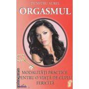 ORGASMUL : Modalitati practice pentru o viata de cuplu fericita ( editura : Infinit , autor : Dumitru Aurel ISBN 978-606-92137-7-3 )