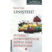 Linisteee! Puterea introvertitilor intr-o lume asurzitoare ( editura: Paralela 45, autor: Susan Cain ISBN 9789734715978 )