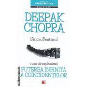 SincroDestinul: cum sa exploatezi puterea infinita a coincidentelor ( editura: Paralela 45, autor: Deepak Chopra ISBN 9789734716203 )