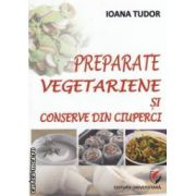 Preparate vegetariene si conserve din ciuperci ( editura: Universitara, autor: Ioana Tudor ISBN 978-606-591-643-2 )