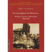 Tot mai departe de Moscova ... : Politica externa a Romaniei in contextul conflictului sovieto - chinez : 1956 - 1965 ( editura : Institutul National pentru Studiul Totalitarismului , autor : Dan Catanus ISBN 978-973-7861-66-5 )