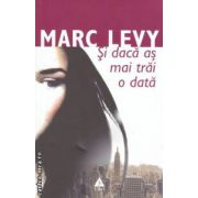 Si daca as mai trai o data ( editura: Trei, autor: Marc Levy ISBN 978-973-707-714-1 )