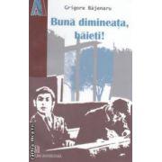 Buna dimineata, baieti! ( editura: Universitara, autor: Grigore Bajenaru ISBN 978-973-749-507-5 )