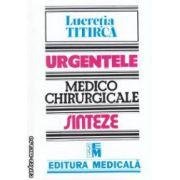 Urgentele medico - chirurgicale : sinteze 2013 ( editura : Medicala , autor : Lucretia Titirca ISBN 973-39-0566-6 )
