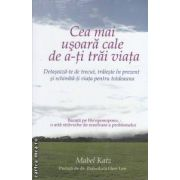Cea mai usoara cale de a-ti trai viata (Editura: Adevar divin, Autor: Mabel Katz, ISBN 9786068420028 )